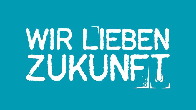 In weißer Schrift vor blauem Hintergrund steht: Wir lieben Zukunft